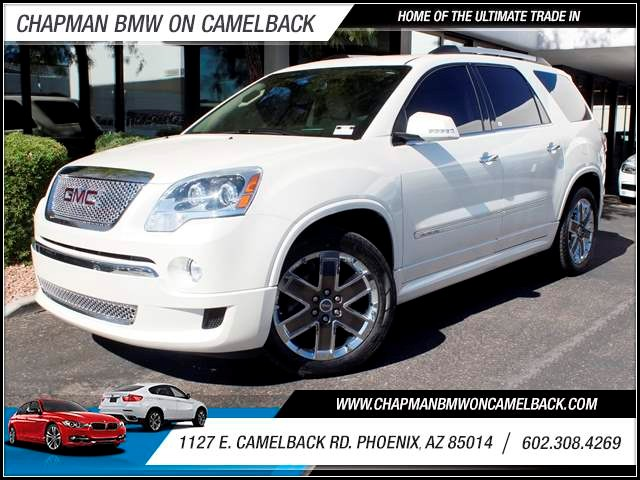 2012 GMC Acadia Denali 55762 miles 1127 E Camelback BUY WITH CONFIDENCE Chapman BMW Used